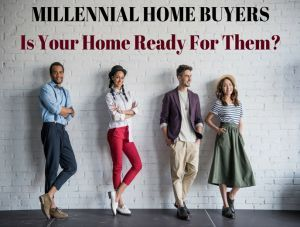 MILLENNIAL HOME BUYERS - Is Your Home Ready For Them
