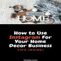 Use Instagram For Home Decor Business